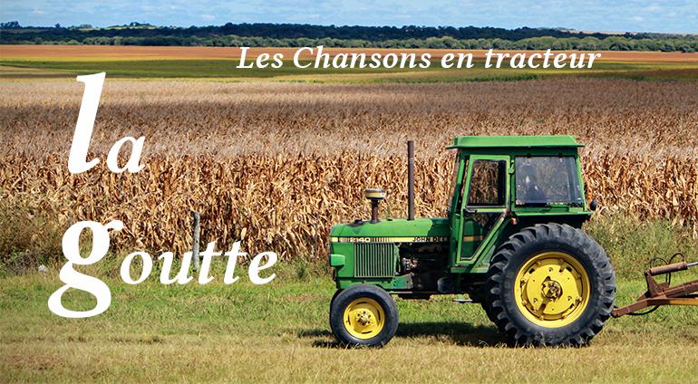 Les Chansons en Tracteur : La Goutte