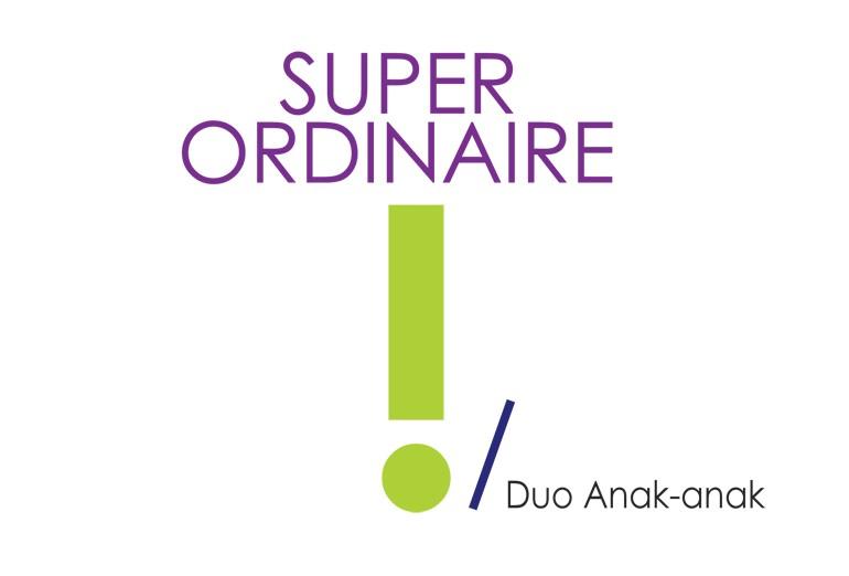 Super ordinaire ! / Duo Anak-Anak