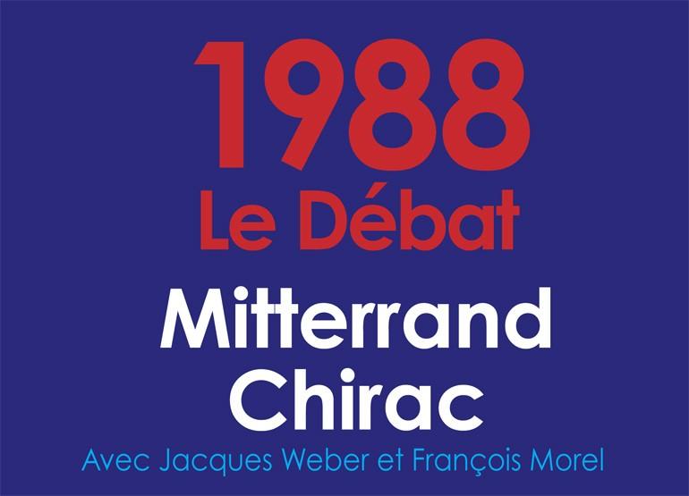 1988, Le Débat : Mitterrand/Chirac / Avec Jacques Weber et François Morel