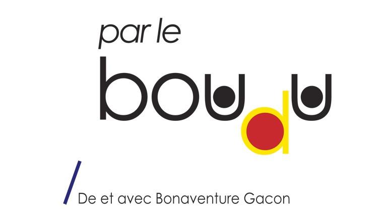 Par Le Boudu / De et avec Bonaventure Gacon