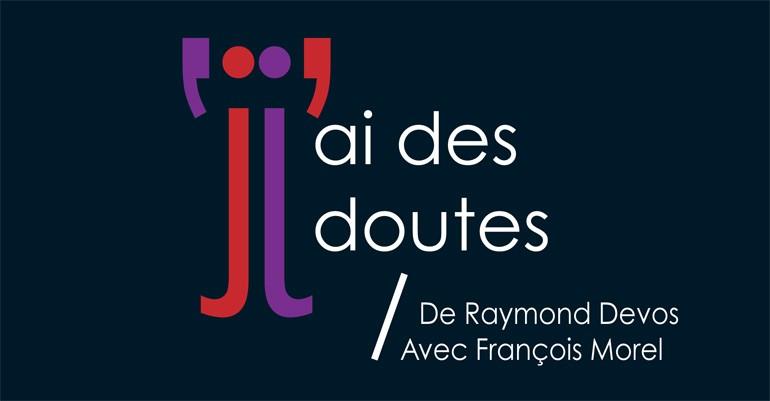 J'ai des doutes / De Raymond Devos - Avec François Morel