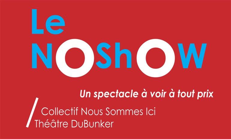Le NoShow, Un spectacle à voir à tout prix / Collectif Nous Sommes Ici - Théâtre DuBunker